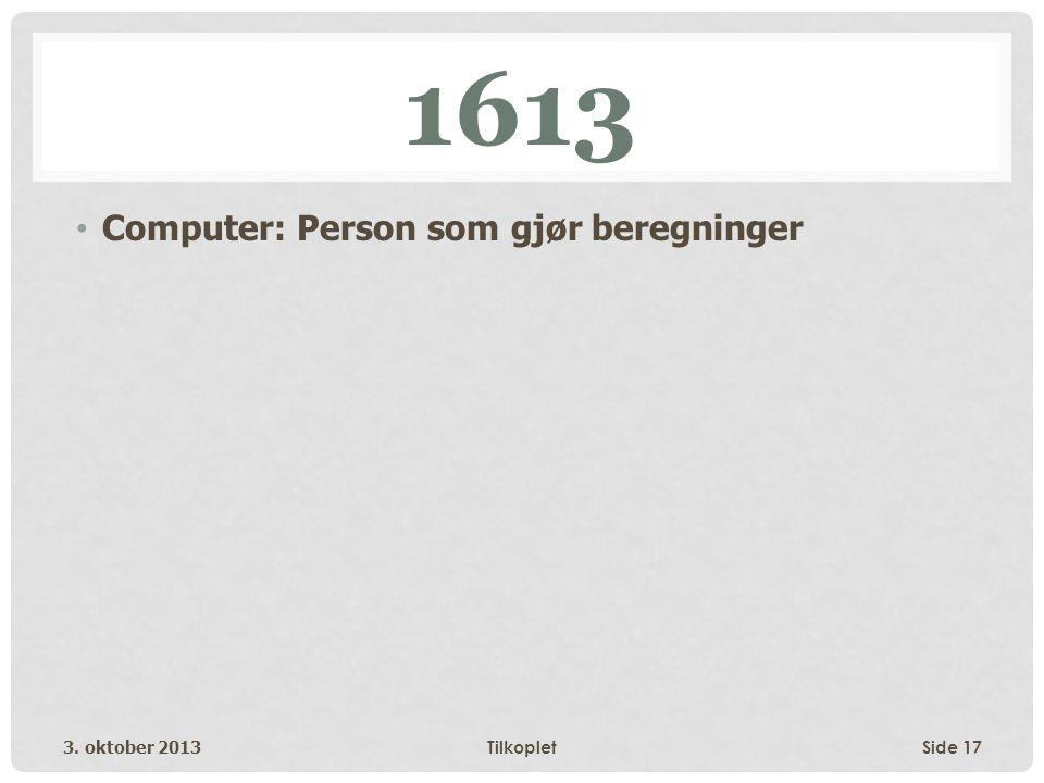 1613 • Computer: Person som gjør beregninger 3. oktober 2013TilkopletSide 17