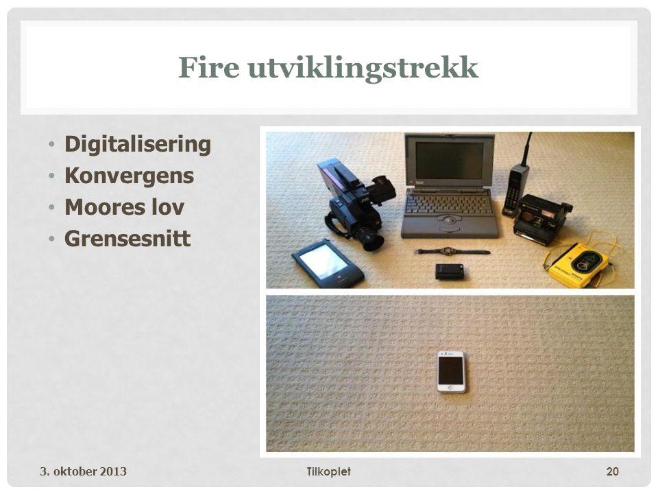 Fire utviklingstrekk • Digitalisering • Konvergens • Moores lov • Grensesnitt 3.