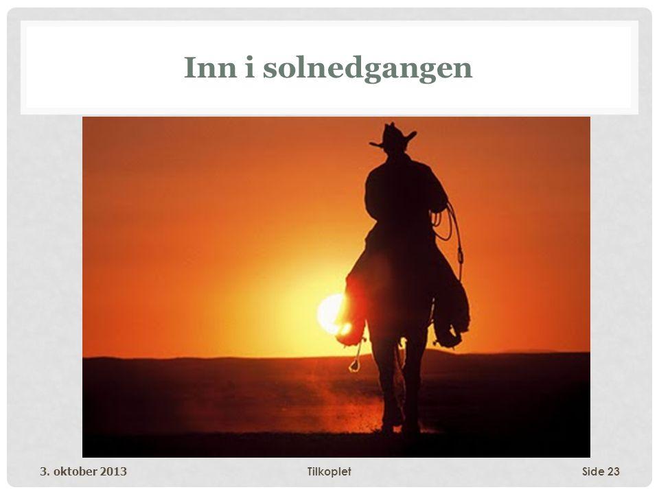 Inn i solnedgangen 3. oktober 2013TilkopletSide 23