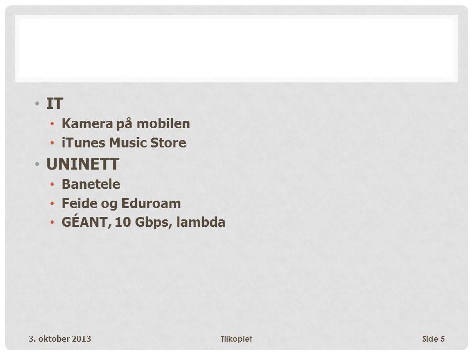 • IT • Kamera på mobilen • iTunes Music Store • UNINETT • Banetele • Feide og Eduroam • GÉANT, 10 Gbps, lambda 3.