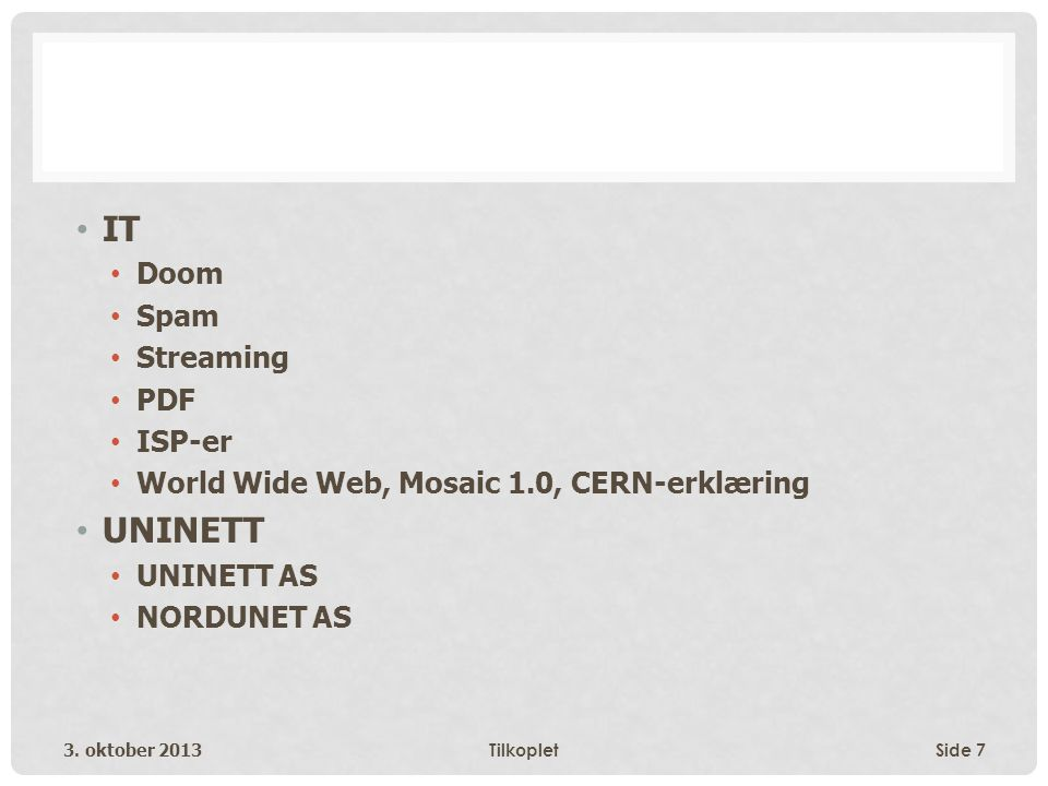 • IT • Doom • Spam • Streaming • PDF • ISP-er • World Wide Web, Mosaic 1.0, CERN-erklæring • UNINETT • UNINETT AS • NORDUNET AS 3. oktober 2013Tilkopl