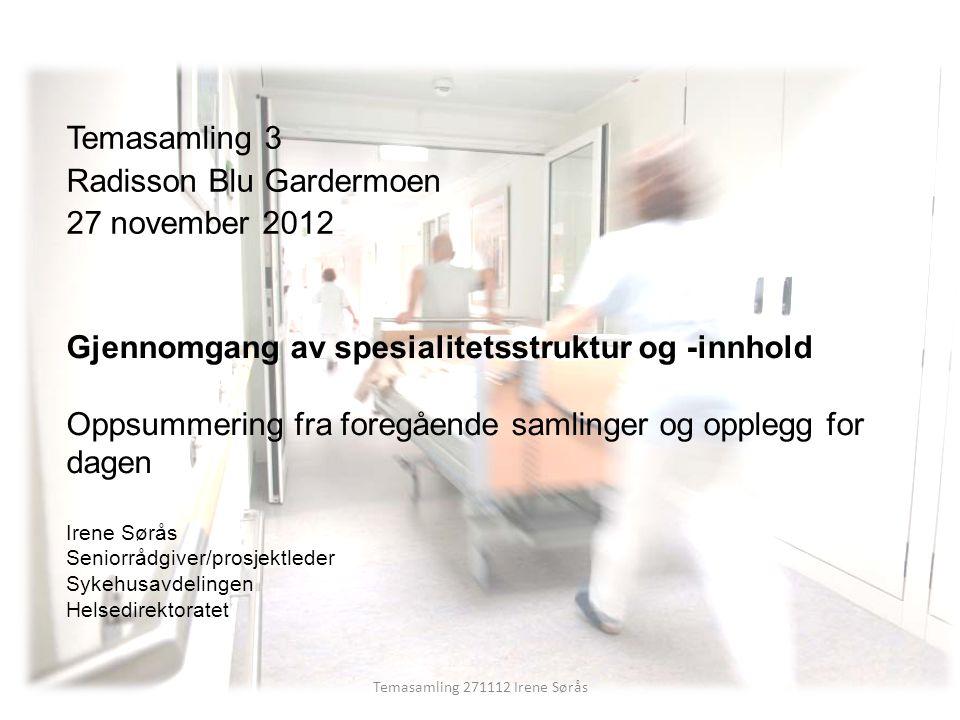 Temasamling 271112 Irene Sørås Temasamling 3 Radisson Blu Gardermoen 27 november 2012 Gjennomgang av spesialitetsstruktur og -innhold Oppsummering fra