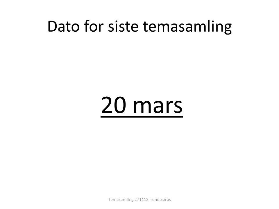 Temasamling 271112 Irene Sørås Dato for siste temasamling 20 mars