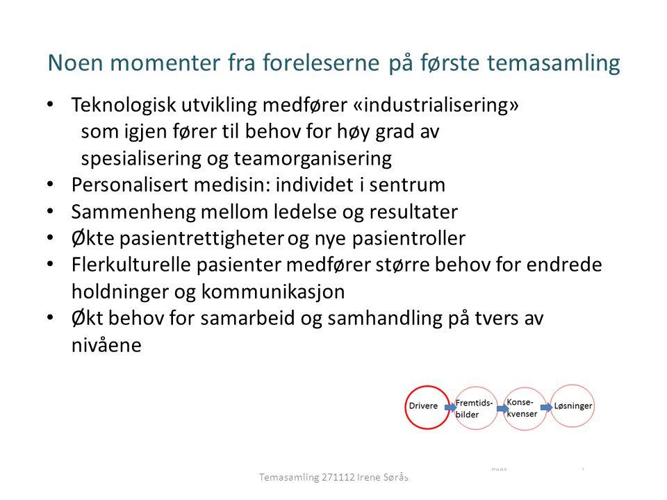 Noen momenter fra foreleserne på første temasamling Temasamling 271112 Irene Sørås • Teknologisk utvikling medfører «industrialisering» som igjen føre