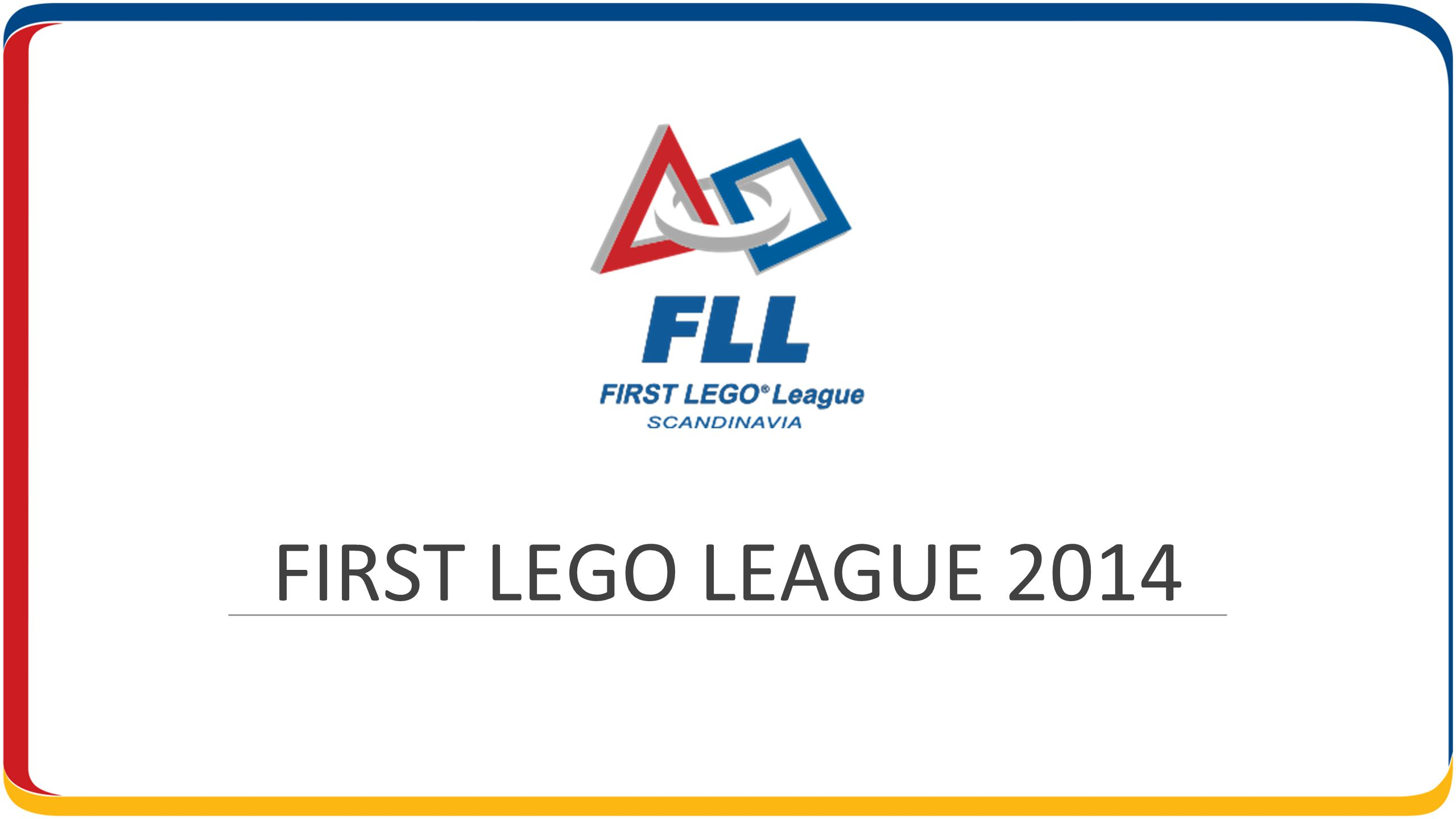 FIRST LEGO LEAGUE 2014
