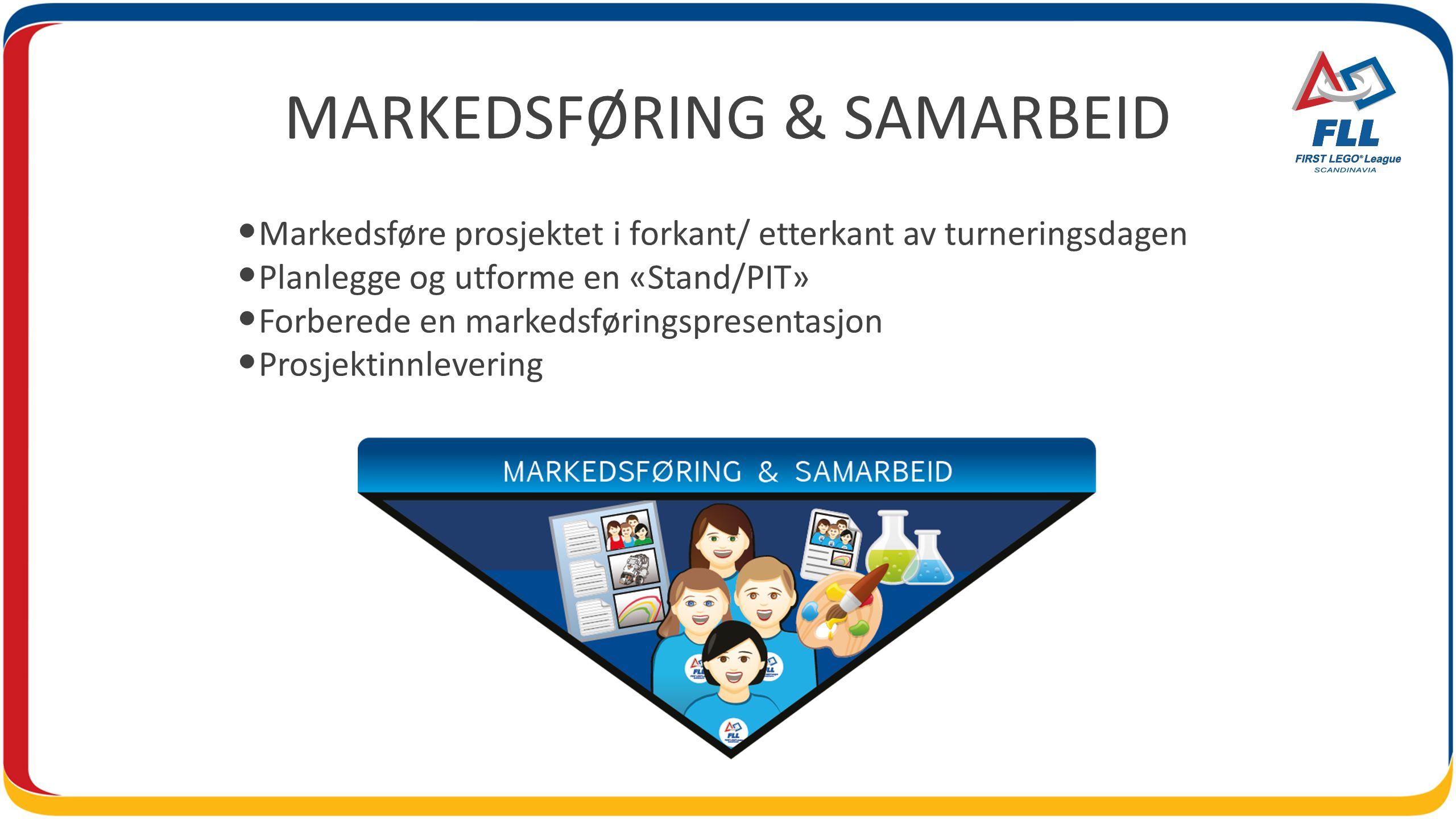 MARKEDSFØRING & SAMARBEID • Markedsføre prosjektet i forkant/ etterkant av turneringsdagen • Planlegge og utforme en «Stand/PIT» • Forberede en markedsføringspresentasjon • Prosjektinnlevering