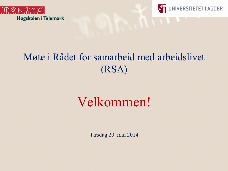 Møte i Rådet for samarbeid med arbeidslivet (RSA) Velkommen! Tirsdag 20. mai 2014