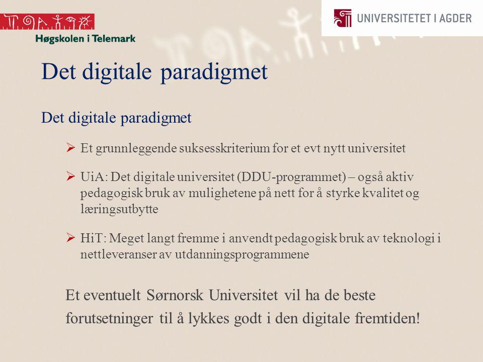 Det digitale paradigmet  Et grunnleggende suksesskriterium for et evt nytt universitet  UiA: Det digitale universitet (DDU-programmet) – også aktiv pedagogisk bruk av mulighetene på nett for å styrke kvalitet og læringsutbytte  HiT: Meget langt fremme i anvendt pedagogisk bruk av teknologi i nettleveranser av utdanningsprogrammene Et eventuelt Sørnorsk Universitet vil ha de beste forutsetninger til å lykkes godt i den digitale fremtiden!