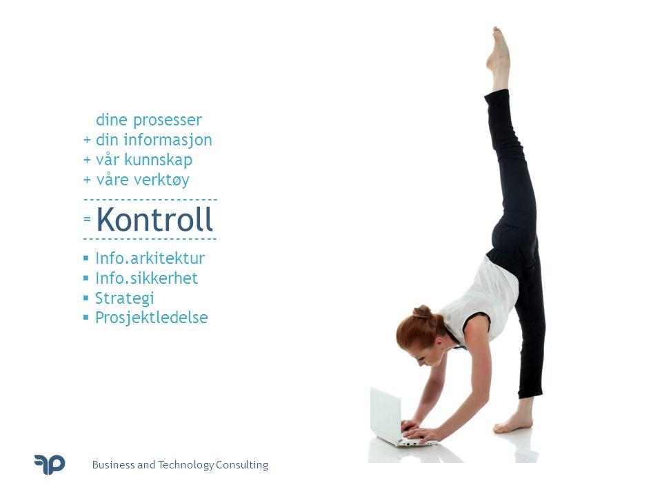 Business and Technology Consulting dine prosesser +din informasjon +vår kunnskap + våre verktøy ---------------------- = Kontroll ----------------------  Info.arkitektur  Info.sikkerhet  Strategi  Prosjektledelse