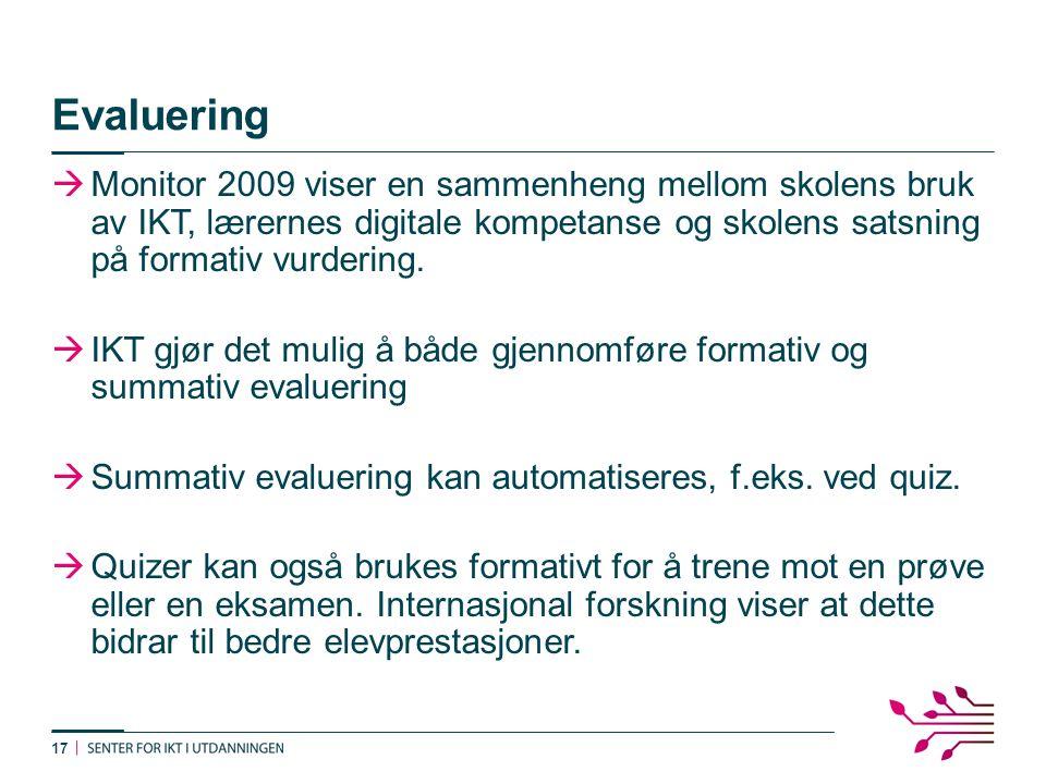 Evaluering  Monitor 2009 viser en sammenheng mellom skolens bruk av IKT, lærernes digitale kompetanse og skolens satsning på formativ vurdering.