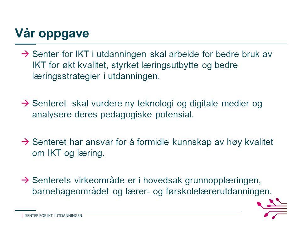 Vår oppgave  Senter for IKT i utdanningen skal arbeide for bedre bruk av IKT for økt kvalitet, styrket læringsutbytte og bedre læringsstrategier i utdanningen.