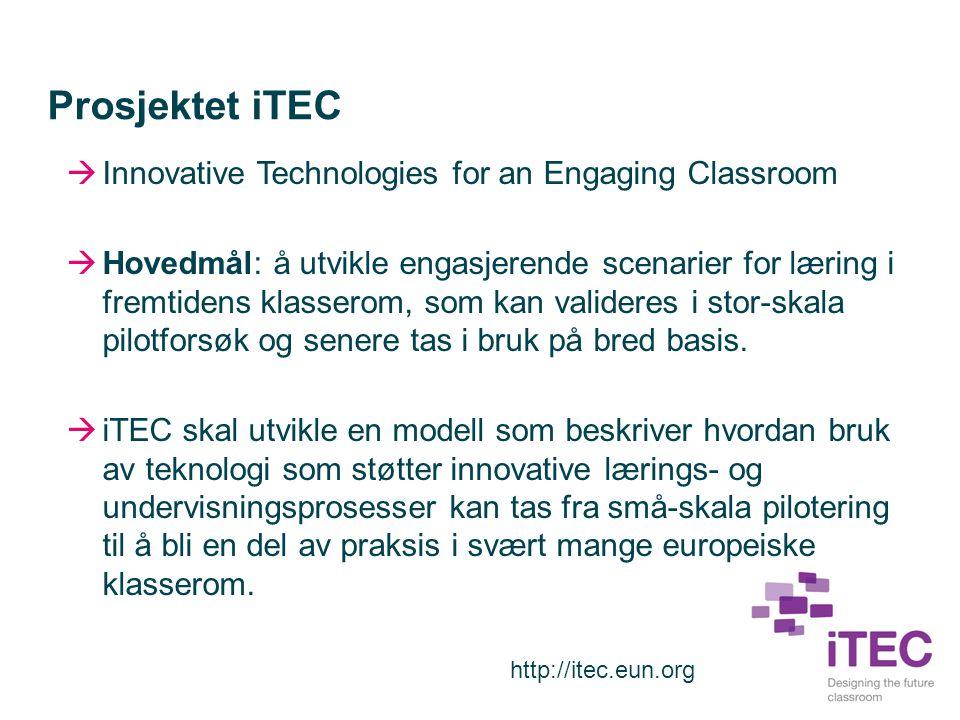 Prosjektet iTEC  Innovative Technologies for an Engaging Classroom  Hovedmål: å utvikle engasjerende scenarier for læring i fremtidens klasserom, som kan valideres i stor-skala pilotforsøk og senere tas i bruk på bred basis.