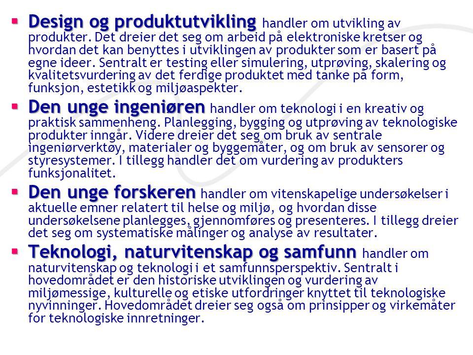 Design og produktutvikling  Design og produktutvikling handler om utvikling av produkter. Det dreier det seg om arbeid på elektroniske kretser og h