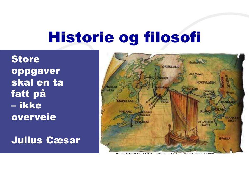 Historie og filosofi Store oppgaver skal en ta fatt på – ikke overveie Julius Cæsar