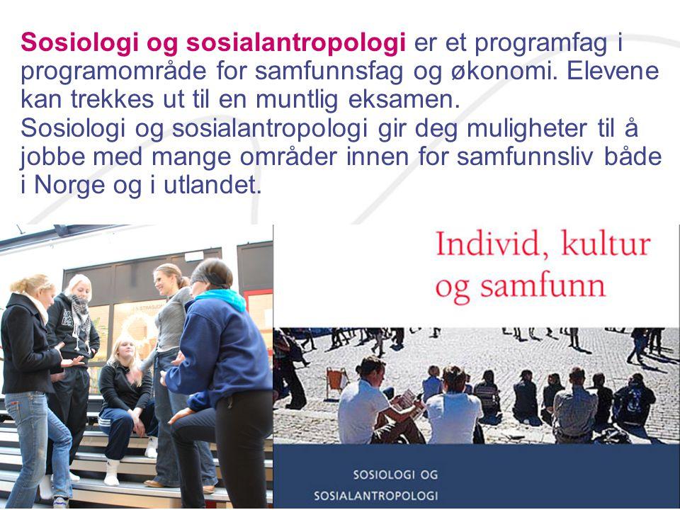 Sosiologi og sosialantropologi er et programfag i programområde for samfunnsfag og økonomi. Elevene kan trekkes ut til en muntlig eksamen. Sosiologi o