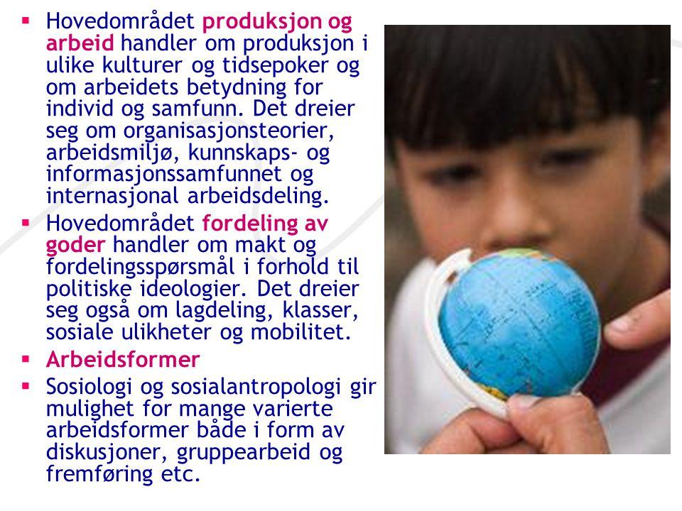  Hovedområdet produksjon og arbeid handler om produksjon i ulike kulturer og tidsepoker og om arbeidets betydning for individ og samfunn. Det dreier