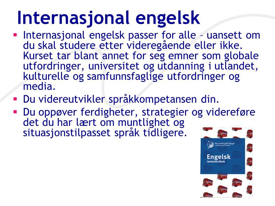 Internasjonal engelsk  Internasjonal engelsk passer for alle – uansett om du skal studere etter videregående eller ikke. Kurset tar blant annet for s