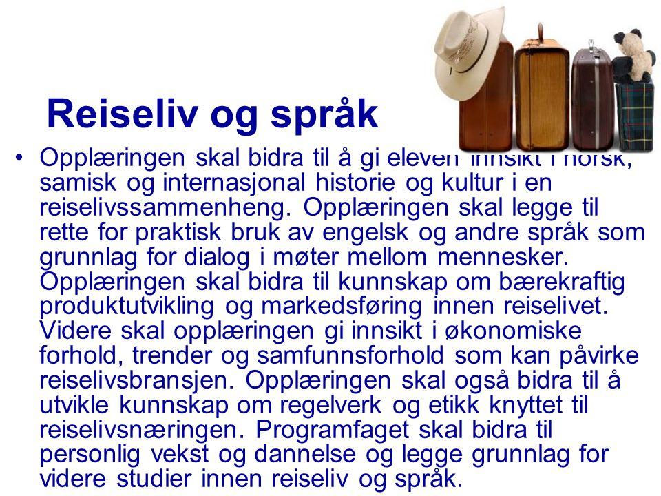 Reiseliv og språk •Opplæringen skal bidra til å gi eleven innsikt i norsk, samisk og internasjonal historie og kultur i en reiselivssammenheng. Opplær