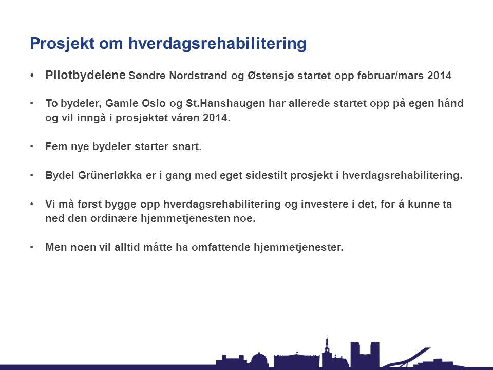 Prosjekt om hverdagsrehabilitering •Pilotbydelene Søndre Nordstrand og Østensjø startet opp februar/mars 2014 •To bydeler, Gamle Oslo og St.Hanshaugen har allerede startet opp på egen hånd og vil inngå i prosjektet våren 2014.
