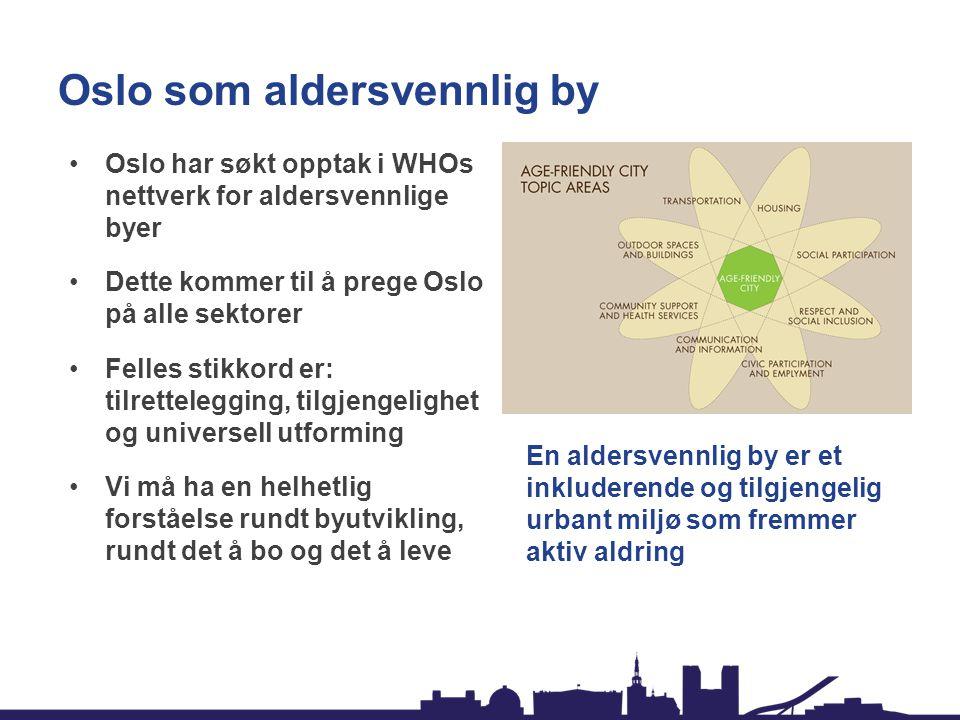 Oslo som aldersvennlig by •Oslo har søkt opptak i WHOs nettverk for aldersvennlige byer •Dette kommer til å prege Oslo på alle sektorer •Felles stikkord er: tilrettelegging, tilgjengelighet og universell utforming •Vi må ha en helhetlig forståelse rundt byutvikling, rundt det å bo og det å leve En aldersvennlig by er et inkluderende og tilgjengelig urbant miljø som fremmer aktiv aldring