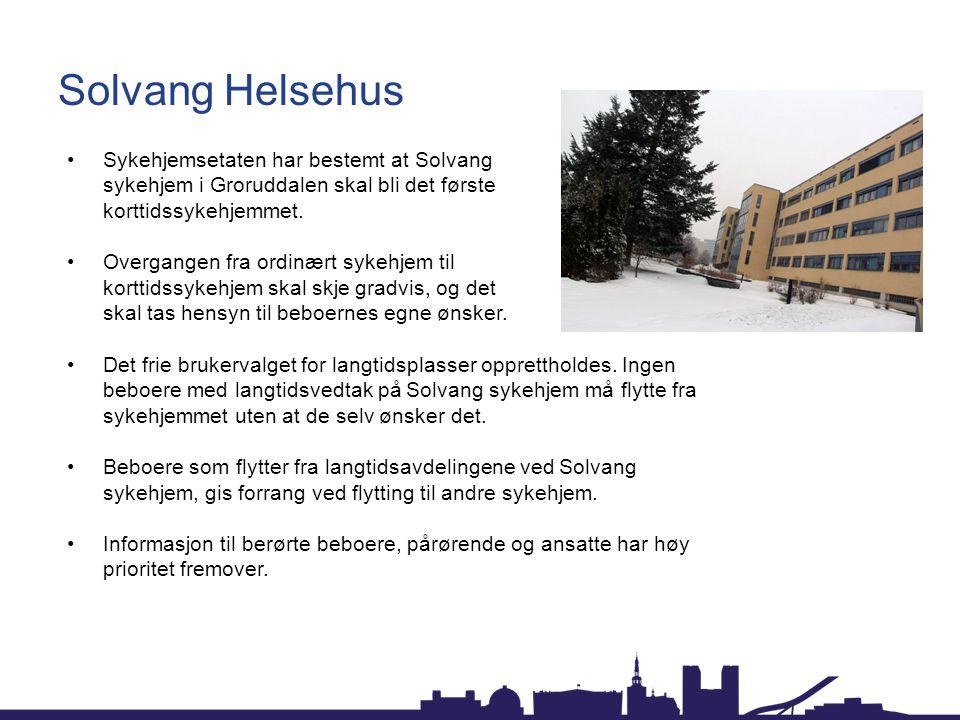 Solvang Helsehus •Sykehjemsetaten har bestemt at Solvang sykehjem i Groruddalen skal bli det første korttidssykehjemmet.