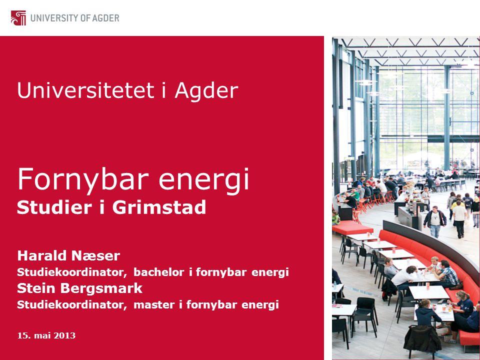 Universitetet i Agder Fornybar energi Studier i Grimstad Harald Næser Studiekoordinator, bachelor i fornybar energi Stein Bergsmark Studiekoordinator, master i fornybar energi 15.