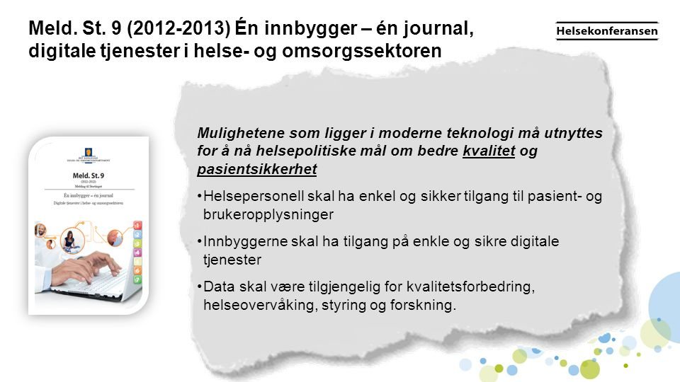 Meld. St. 9 (2012-2013) Én innbygger – én journal, digitale tjenester i helse- og omsorgssektoren Mulighetene som ligger i moderne teknologi må utnytt