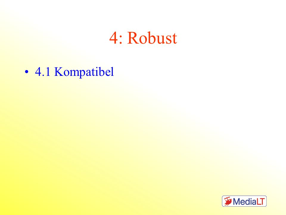 4: Robust •4.1 Kompatibel