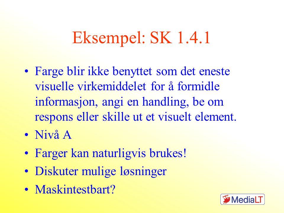 Eksempel: SK 1.4.1 •Farge blir ikke benyttet som det eneste visuelle virkemiddelet for å formidle informasjon, angi en handling, be om respons eller skille ut et visuelt element.