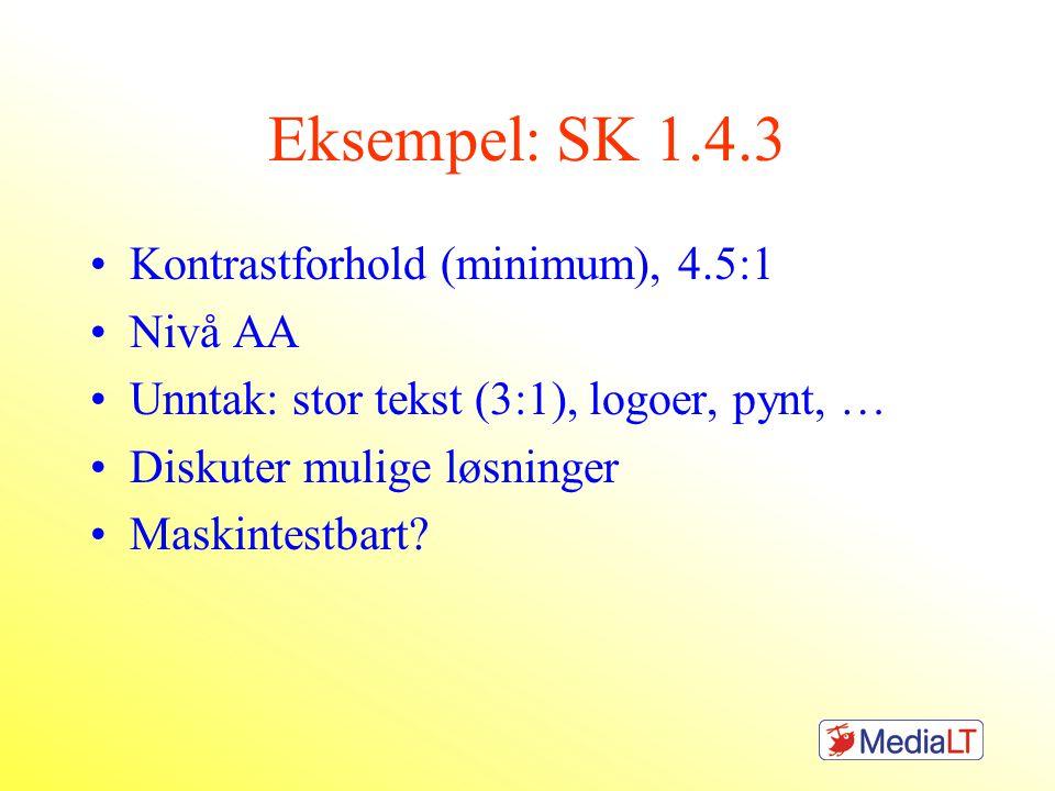 Eksempel: SK 1.4.3 •Kontrastforhold (minimum), 4.5:1 •Nivå AA •Unntak: stor tekst (3:1), logoer, pynt, … •Diskuter mulige løsninger •Maskintestbart