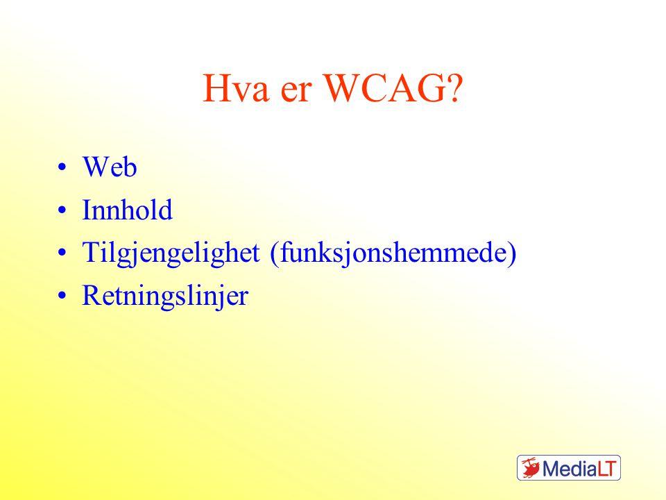 Hva er WCAG •Web •Innhold •Tilgjengelighet (funksjonshemmede) •Retningslinjer