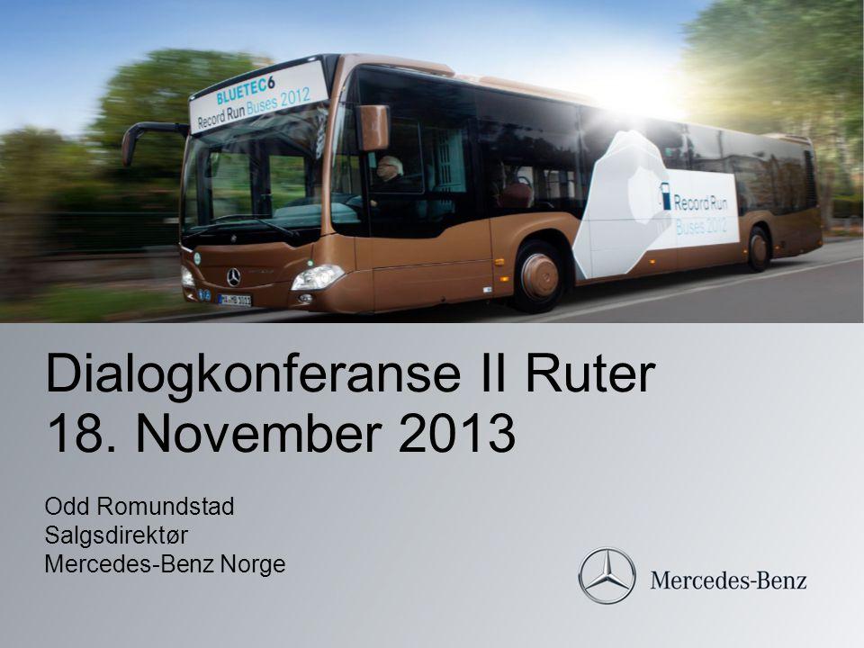 Dialogkonferanse II Ruter 18. November 2013 Odd Romundstad Salgsdirektør Mercedes-Benz Norge