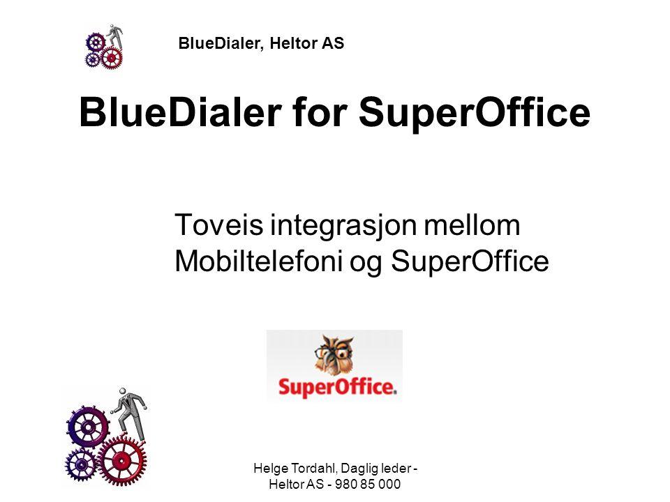 BlueDialer, Heltor AS BlueDialer for SuperOffice Toveis integrasjon mellom Mobiltelefoni og SuperOffice Helge Tordahl, Daglig leder - Heltor AS - 980