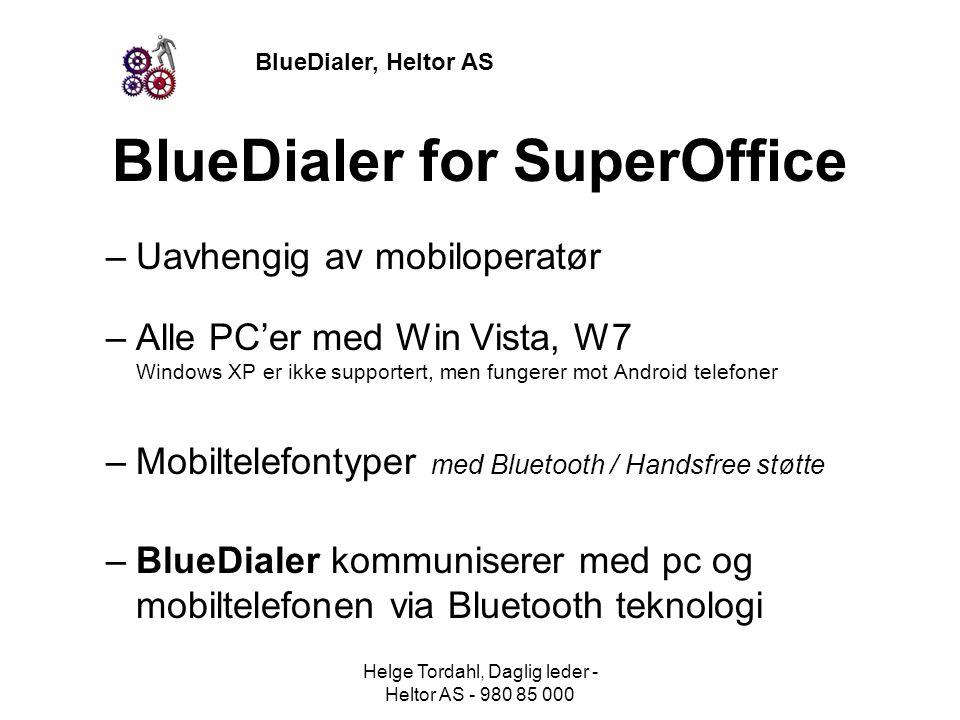 BlueDialer, Heltor AS BlueDialer for SuperOffice –Uavhengig av mobiloperatør –Alle PC'er med Win Vista, W7 Windows XP er ikke supportert, men fungerer