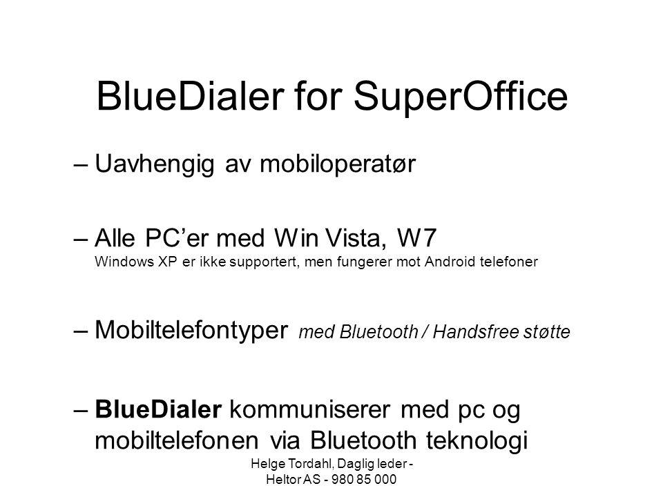 BlueDialer for SuperOffice –Uavhengig av mobiloperatør –Alle PC'er med Win Vista, W7 Windows XP er ikke supportert, men fungerer mot Android telefoner