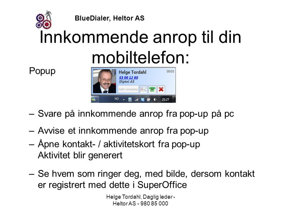 BlueDialer, Heltor AS Innkommende anrop til din mobiltelefon: Popup –Svare på innkommende anrop fra pop-up på pc –Avvise et innkommende anrop fra pop-