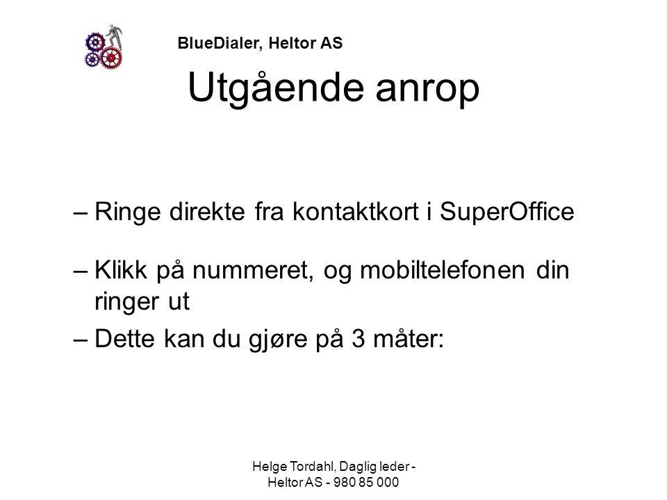 BlueDialer, Heltor AS Utgående anrop –Ringe direkte fra kontaktkort i SuperOffice –Klikk på nummeret, og mobiltelefonen din ringer ut –Dette kan du gj
