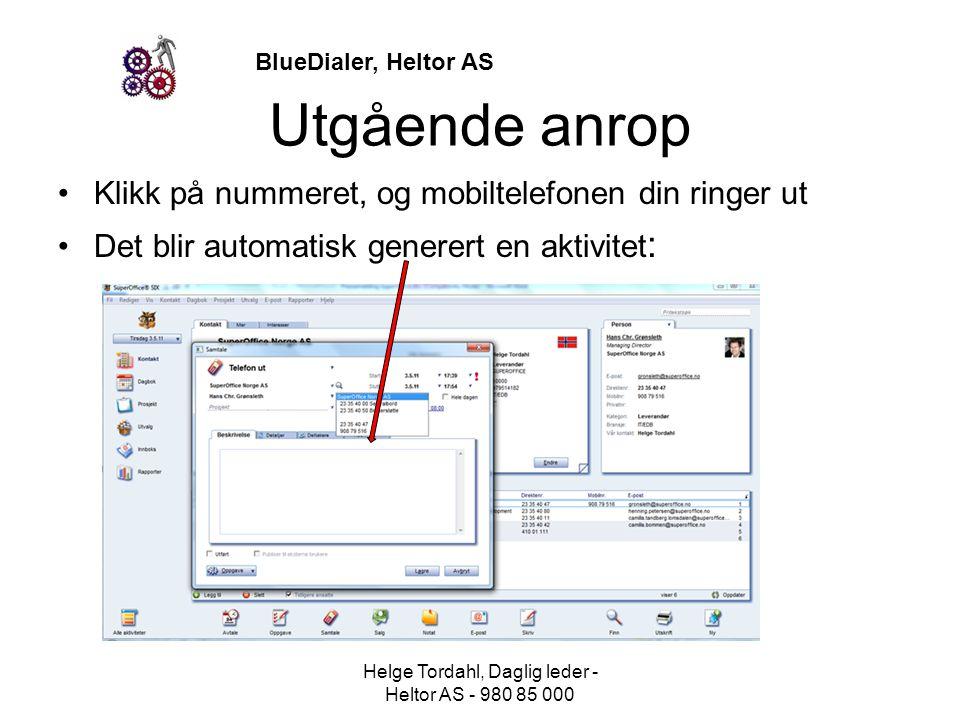 BlueDialer, Heltor AS Utgående anrop •Klikk på nummeret, og mobiltelefonen din ringer ut •Det blir automatisk generert en aktivitet : Helge Tordahl, D