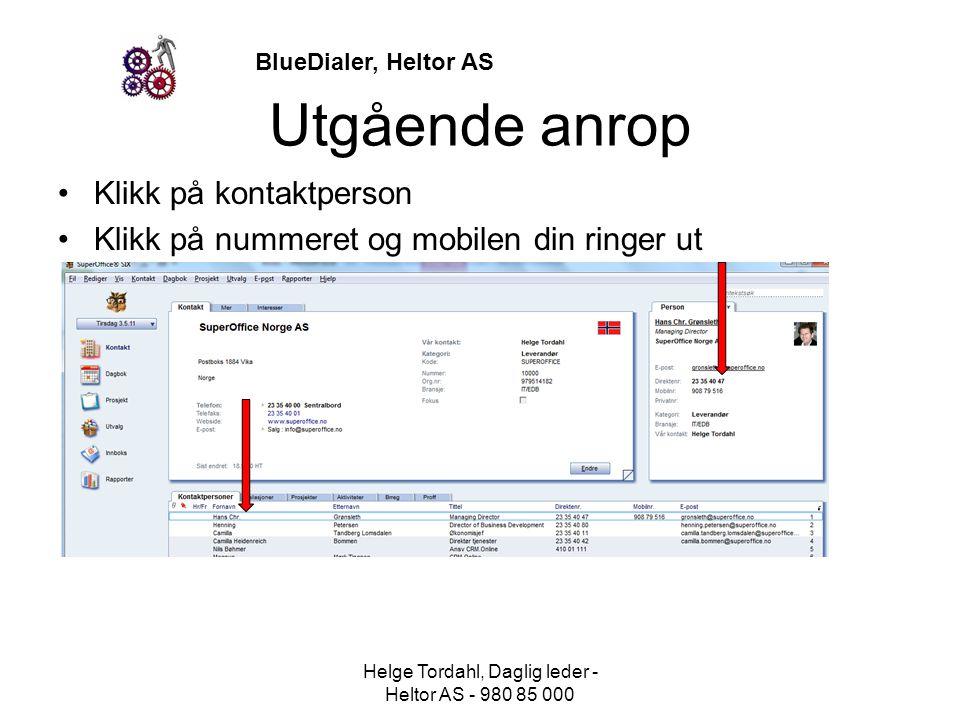 BlueDialer, Heltor AS Utgående anrop •Klikk på kontaktperson •Klikk på nummeret og mobilen din ringer ut Helge Tordahl, Daglig leder - Heltor AS - 980