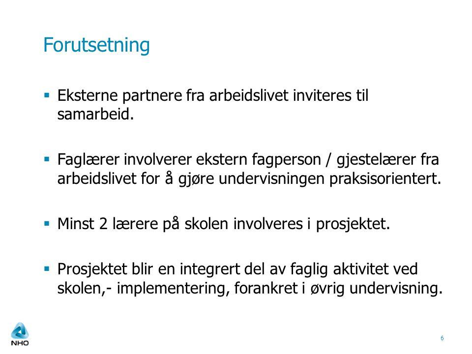 Forutsetning  Eksterne partnere fra arbeidslivet inviteres til samarbeid.