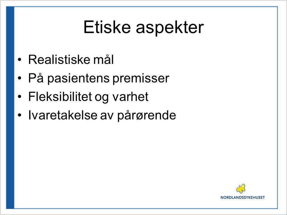 Etiske aspekter •Realistiske mål •På pasientens premisser •Fleksibilitet og varhet •Ivaretakelse av pårørende