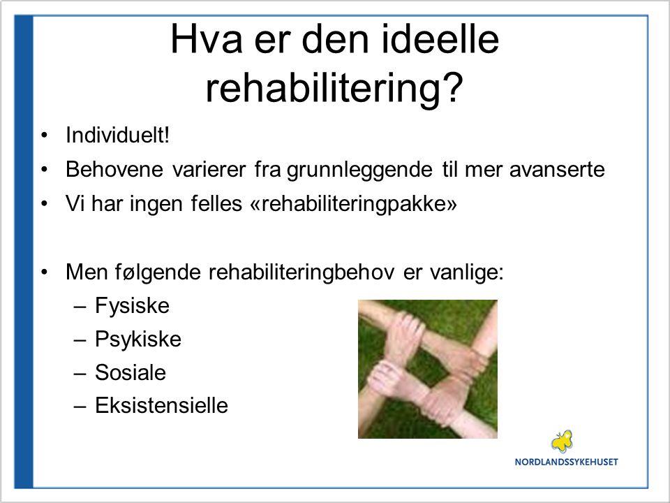 Hva er den ideelle rehabilitering? •Individuelt! •Behovene varierer fra grunnleggende til mer avanserte •Vi har ingen felles «rehabiliteringpakke» •Me