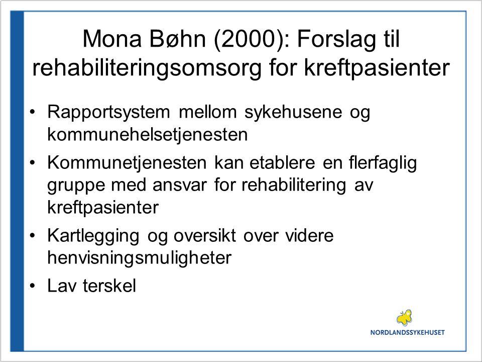 Mona Bøhn (2000): Forslag til rehabiliteringsomsorg for kreftpasienter •Rapportsystem mellom sykehusene og kommunehelsetjenesten •Kommunetjenesten kan