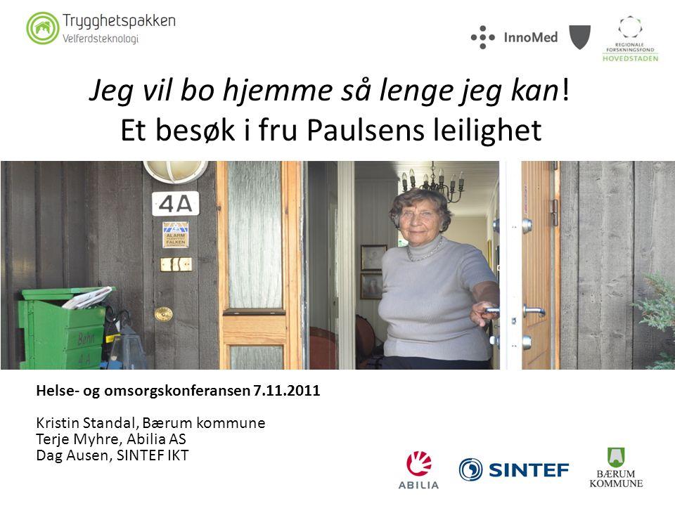 Jeg vil bo hjemme så lenge jeg kan! Et besøk i fru Paulsens leilighet Helse- og omsorgskonferansen 7.11.2011 Kristin Standal, Bærum kommune Terje Myhr