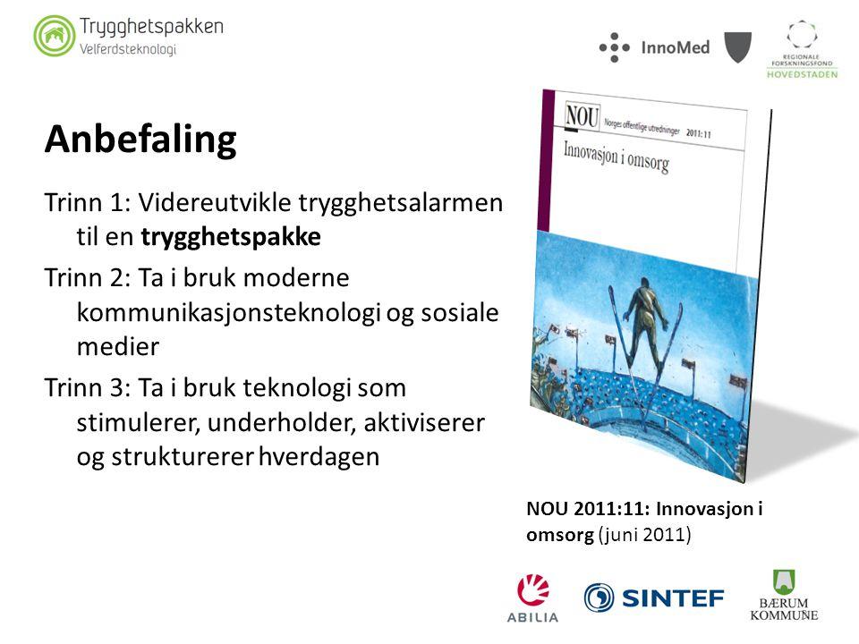 3 NOU 2011:11: Innovasjon i omsorg (juni 2011) Trinn 1: Videreutvikle trygghetsalarmen til en trygghetspakke Trinn 2: Ta i bruk moderne kommunikasjons