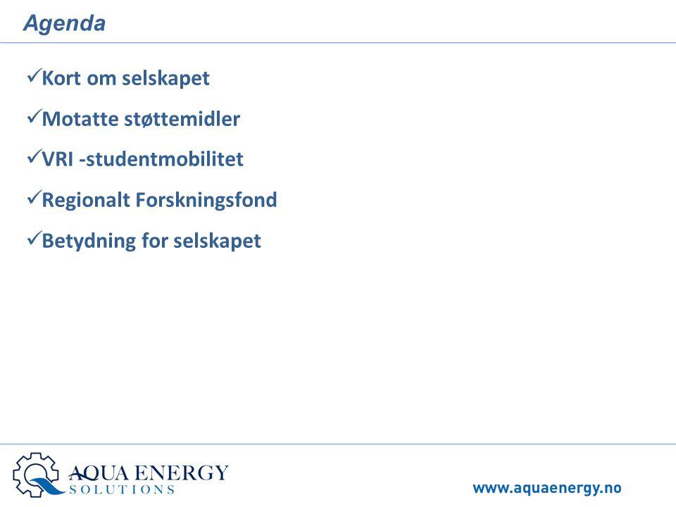 Agenda  Kort om selskapet  Motatte støttemidler  VRI -studentmobilitet  Regionalt Forskningsfond  Betydning for selskapet