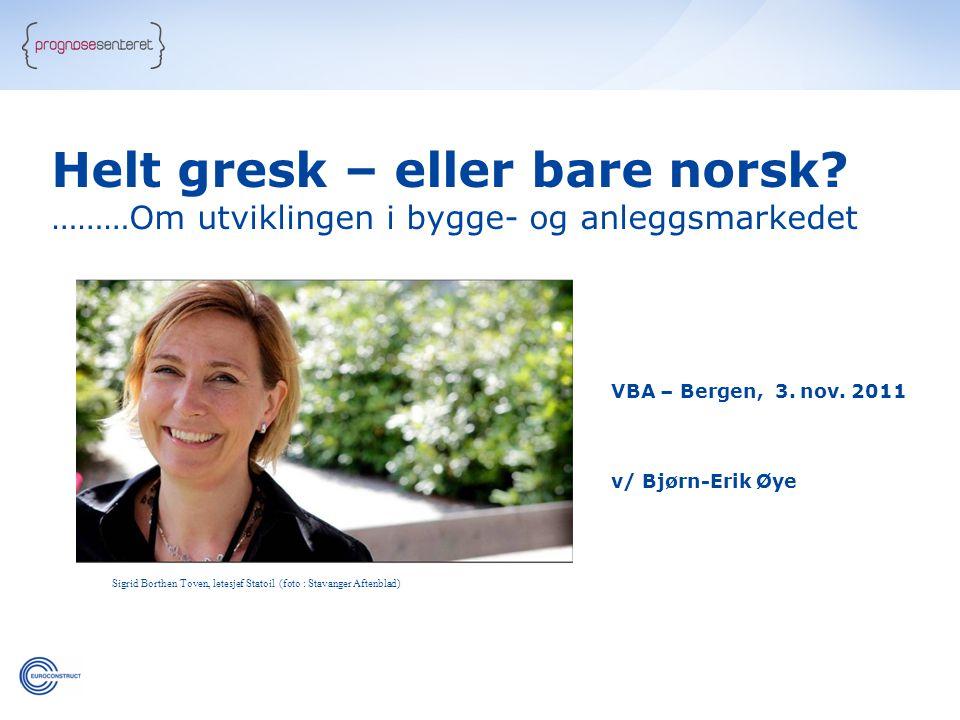 Helt gresk – eller bare norsk.………Om utviklingen i bygge- og anleggsmarkedet VBA – Bergen, 3.