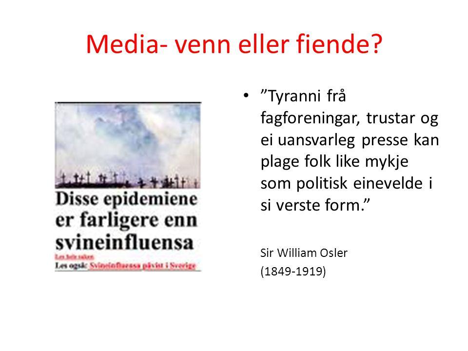 """Media- venn eller fiende? • """"Tyranni frå fagforeningar, trustar og ei uansvarleg presse kan plage folk like mykje som politisk einevelde i si verste f"""