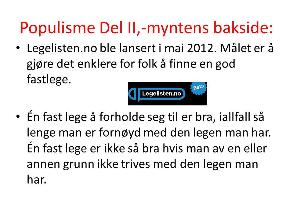 Populisme Del II,-myntens bakside: • Legelisten.no ble lansert i mai 2012. Målet er å gjøre det enklere for folk å finne en god fastlege. • Én fast le