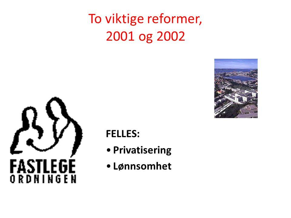 To viktige reformer, 2001 og 2002 FELLES: •Privatisering •Lønnsomhet